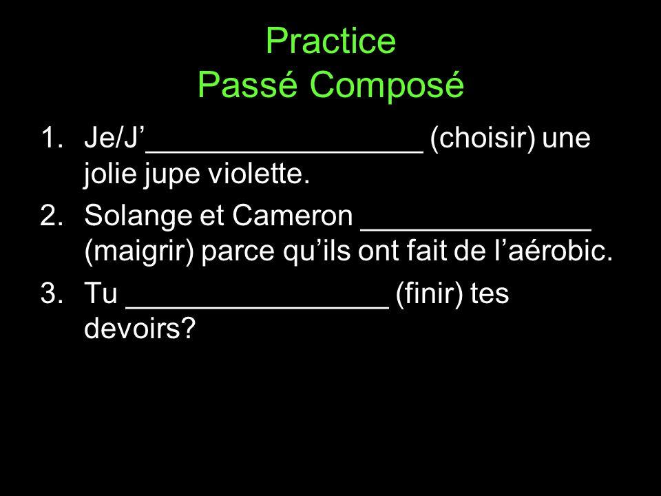 Practice Passé Composé 1.Je/J_________________ (choisir) une jolie jupe violette.