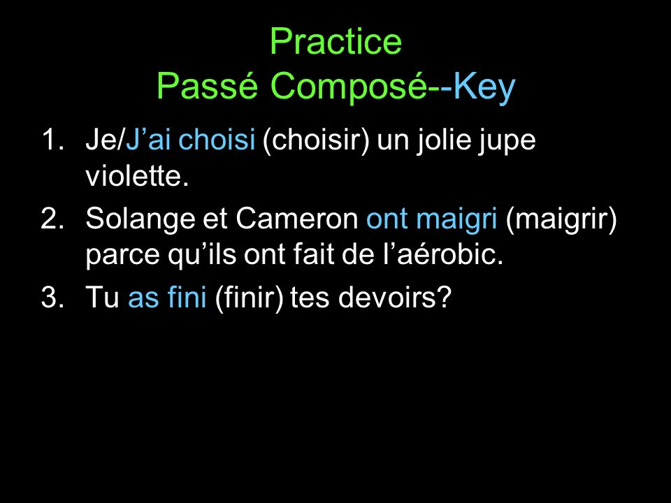 Practice Passé Composé--Key 1.Je/Jai choisi (choisir) un jolie jupe violette.