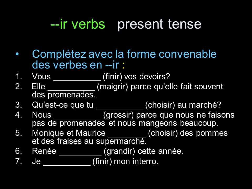 --ir verbs present tense answer key Complétez avec la forme convenable des verbes en --ir : 1.Vous finissez (finir) vos devoirs.