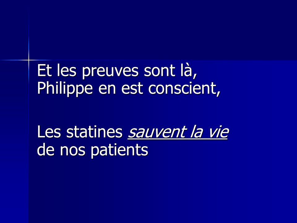 Et les preuves sont là, Philippe en est conscient, Les statines sauvent la vie de nos patients