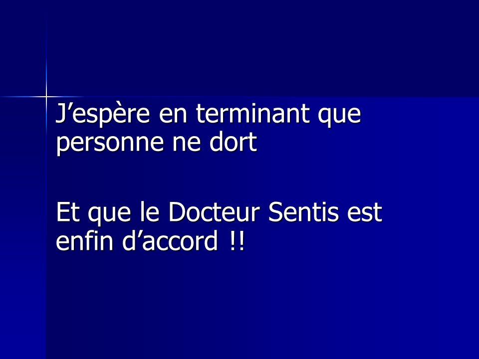 Jespère en terminant que personne ne dort Et que le Docteur Sentis est enfin daccord !!