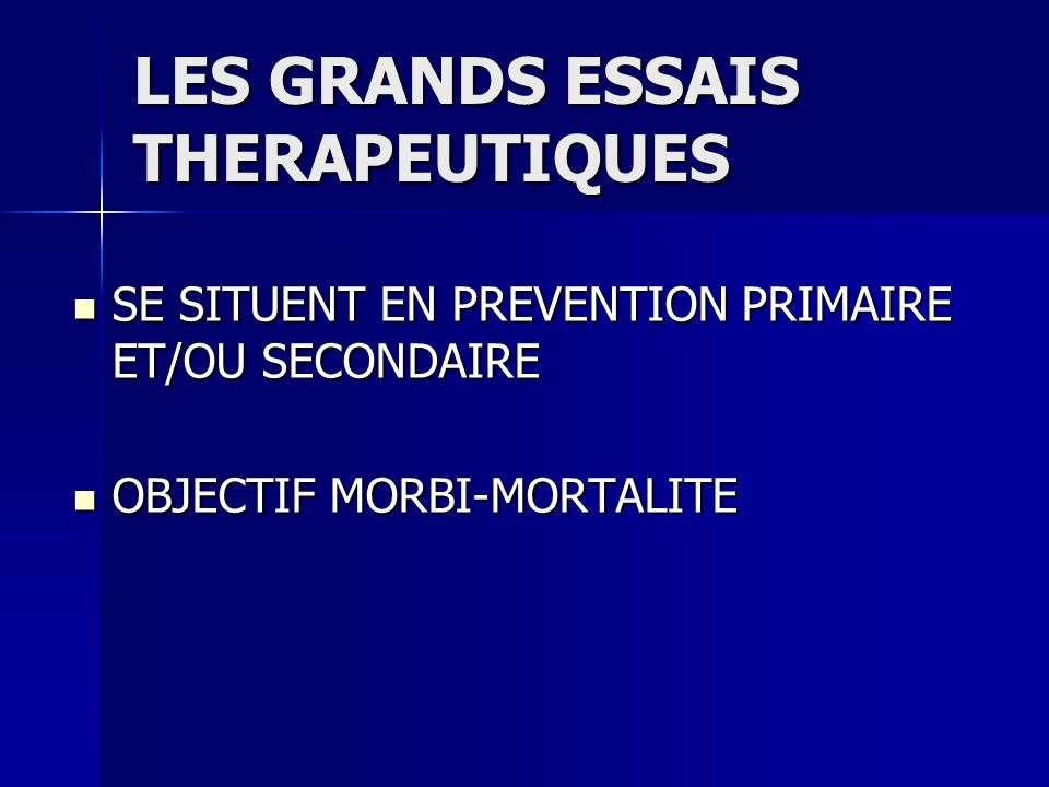LES GRANDS ESSAIS THERAPEUTIQUES « PROGRESSION » REGULIERE : « PROGRESSION » REGULIERE : DE LA PREVENTION SECONDAIRE AVEC HYPERCHOLESTEROLEMIE – 4S- DE LA PREVENTION SECONDAIRE AVEC HYPERCHOLESTEROLEMIE – 4S- JUSQUÀ LA PREVENTION PRIMAIRE QUELQUE SOIT LE TAUX DE CHOLESTEROL- HPS- JUSQUÀ LA PREVENTION PRIMAIRE QUELQUE SOIT LE TAUX DE CHOLESTEROL- HPS-