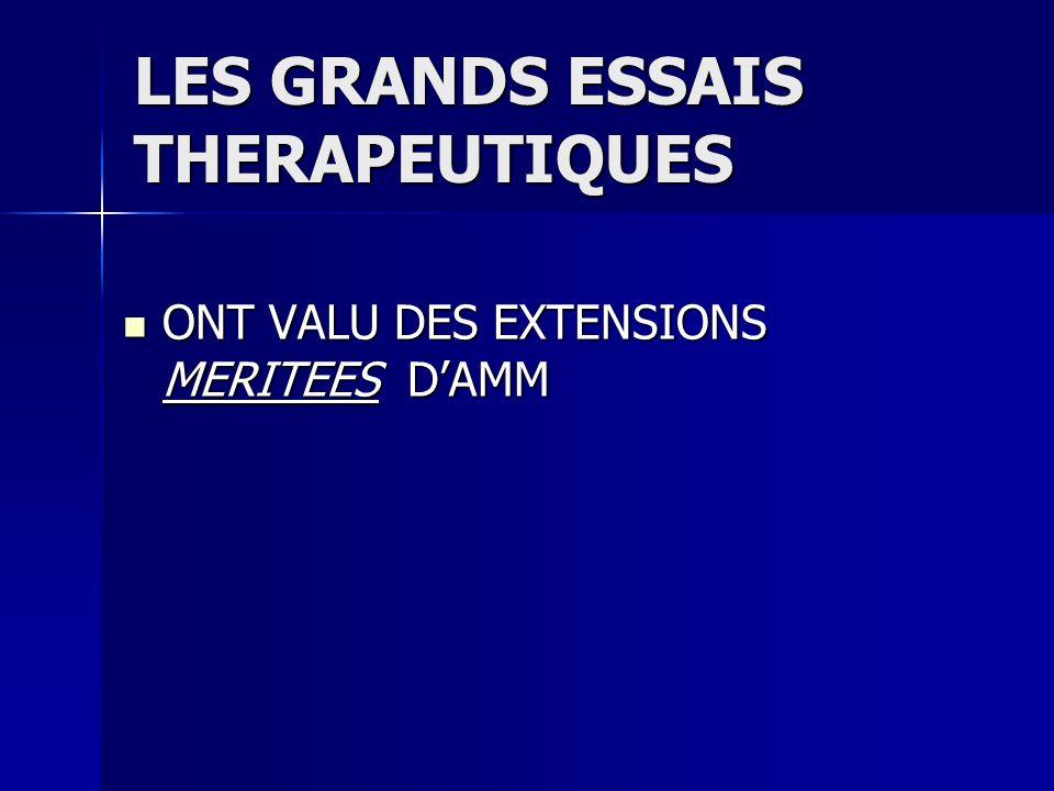LES GRANDS ESSAIS THERAPEUTIQUES ONT VALU DES EXTENSIONS MERITEES DAMM ONT VALU DES EXTENSIONS MERITEES DAMM