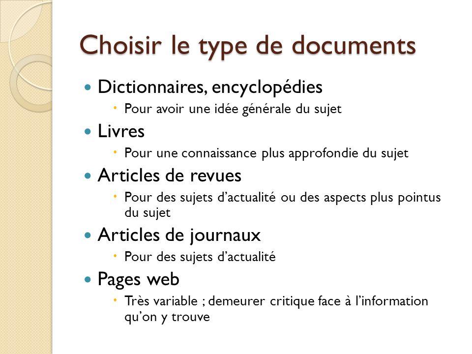 Choisir le type de documents Dictionnaires, encyclopédies Pour avoir une idée générale du sujet Livres Pour une connaissance plus approfondie du sujet