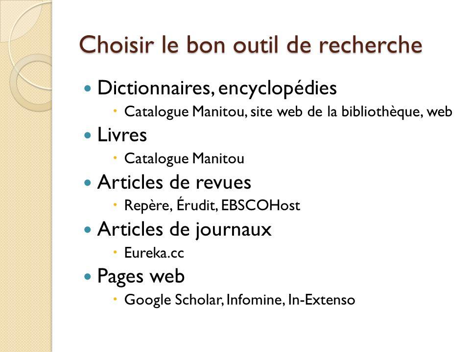 Choisir le bon outil de recherche Dictionnaires, encyclopédies Catalogue Manitou, site web de la bibliothèque, web Livres Catalogue Manitou Articles d