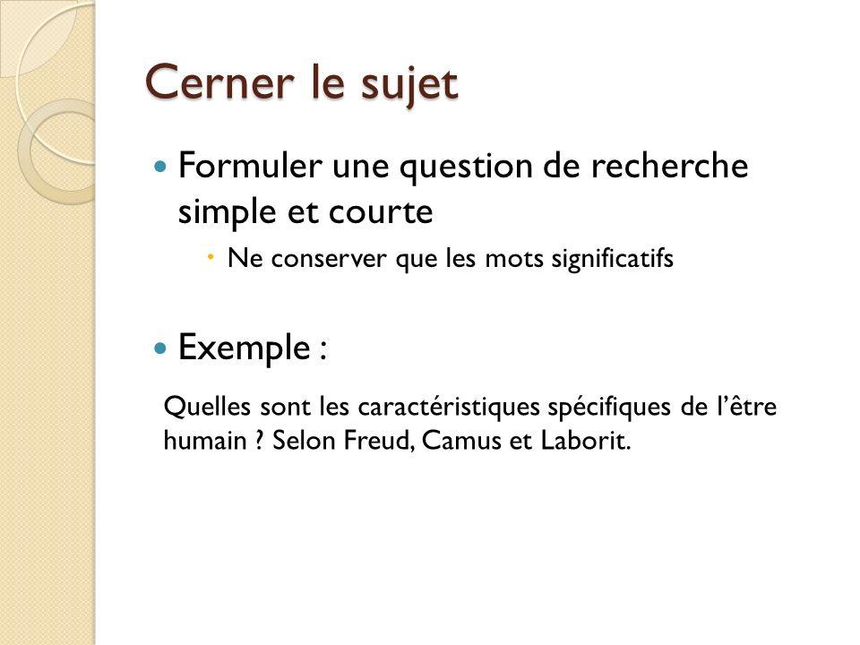 Cerner le sujet Formuler une question de recherche simple et courte Ne conserver que les mots significatifs Exemple : Quelles sont les caractéristiques spécifiques de lêtre humain .