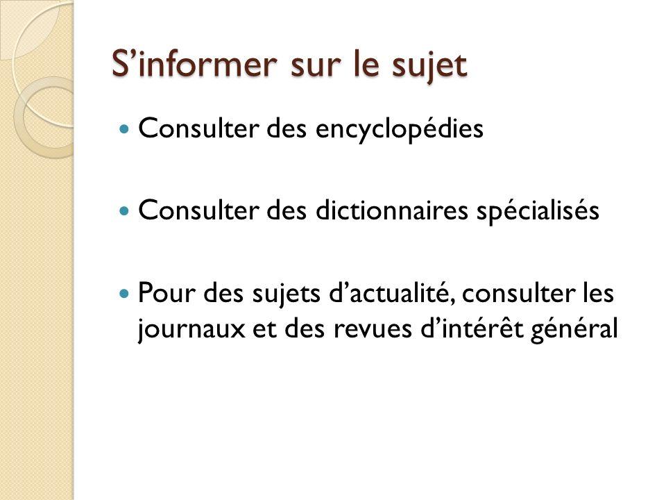Sinformer sur le sujet Consulter des encyclopédies Consulter des dictionnaires spécialisés Pour des sujets dactualité, consulter les journaux et des r