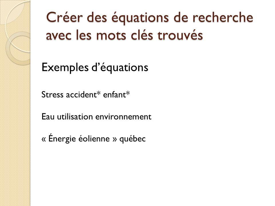 Créer des équations de recherche avec les mots clés trouvés Combiner plusieurs mots clés dans une même équation Utiliser les guillemets anglais pour t