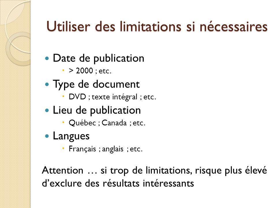 Utiliser des limitations si nécessaires Date de publication > 2000 ; etc. Type de document DVD ; texte intégral ; etc. Lieu de publication Québec ; Ca