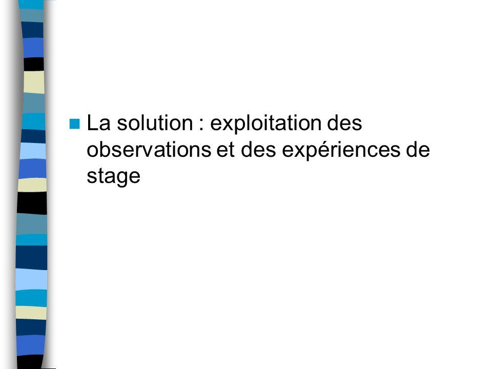 La solution : exploitation des observations et des expériences de stage