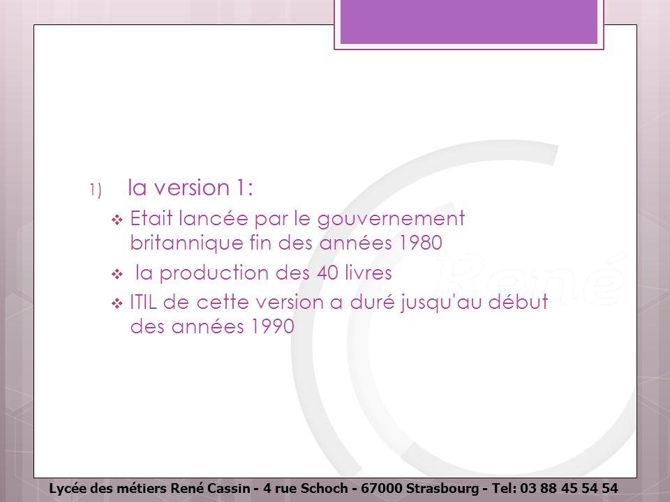 1) la version 1: Etait lancée par le gouvernement britannique fin des années 1980 la production des 40 livres ITIL de cette version a duré jusqu'au dé