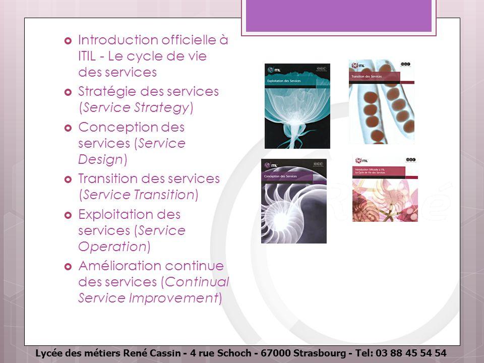 Lycée des métiers René Cassin - 4 rue Schoch - 67000 Strasbourg - Tel: 03 88 45 54 54 Introduction officielle à ITIL - Le cycle de vie des services St
