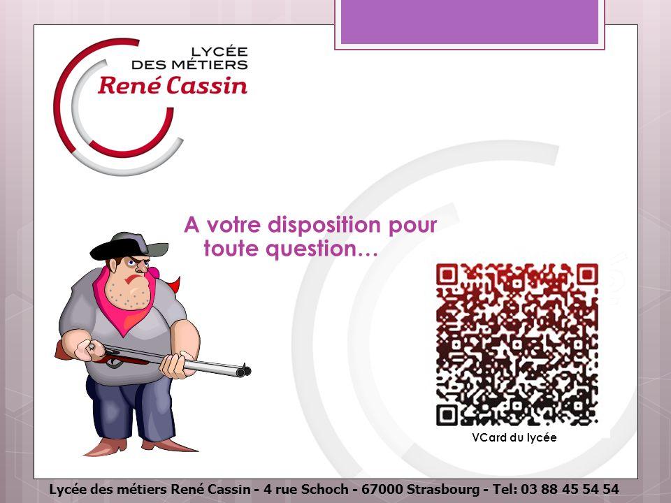 Lycée des métiers René Cassin - 4 rue Schoch - 67000 Strasbourg - Tel: 03 88 45 54 54 A votre disposition pour toute question… VCard du lycée