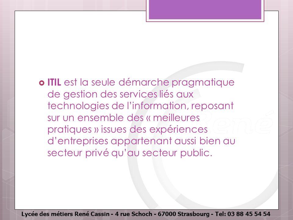 Lycée des métiers René Cassin - 4 rue Schoch - 67000 Strasbourg - Tel: 03 88 45 54 54 ITIL est la seule démarche pragmatique de gestion des services l
