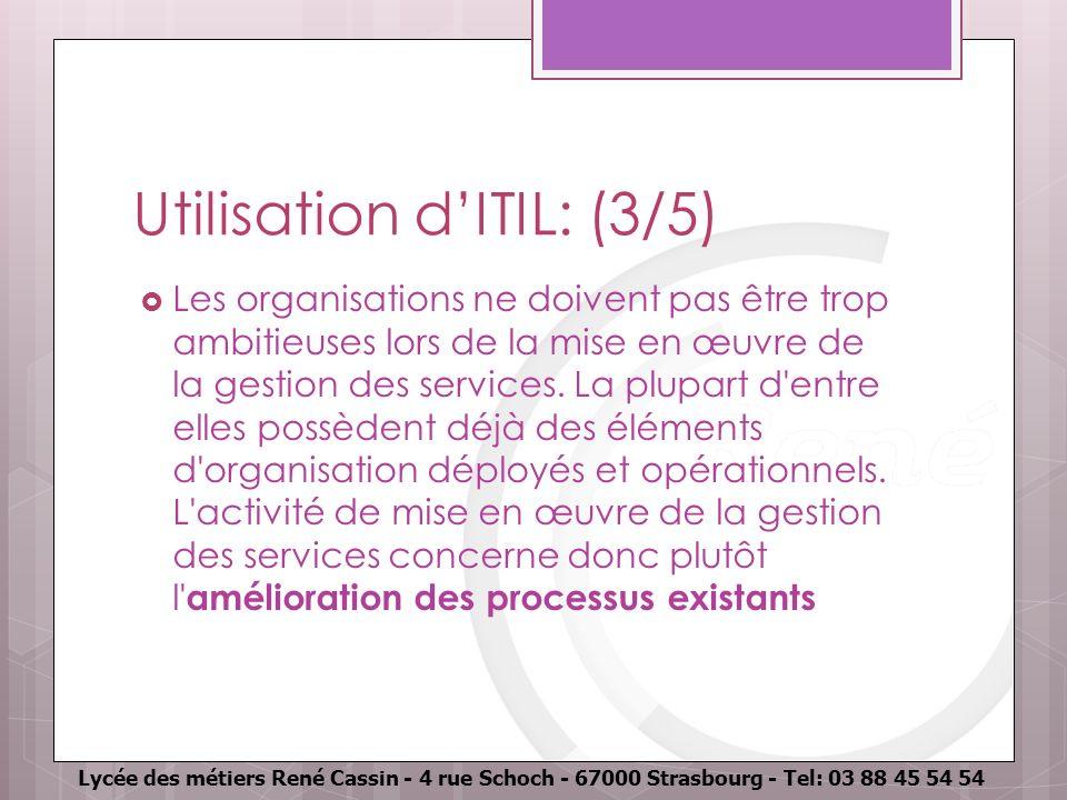 Lycée des métiers René Cassin - 4 rue Schoch - 67000 Strasbourg - Tel: 03 88 45 54 54 Utilisation dITIL: (3/5) Les organisations ne doivent pas être t