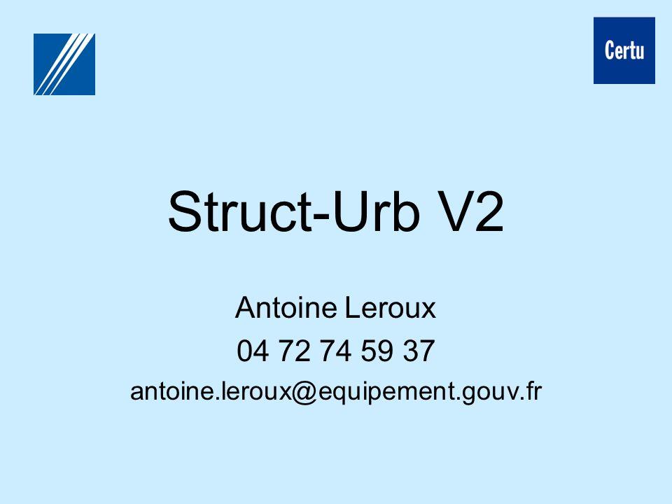 Struct-Urb V2 Antoine Leroux 04 72 74 59 37 antoine.leroux@equipement.gouv.fr