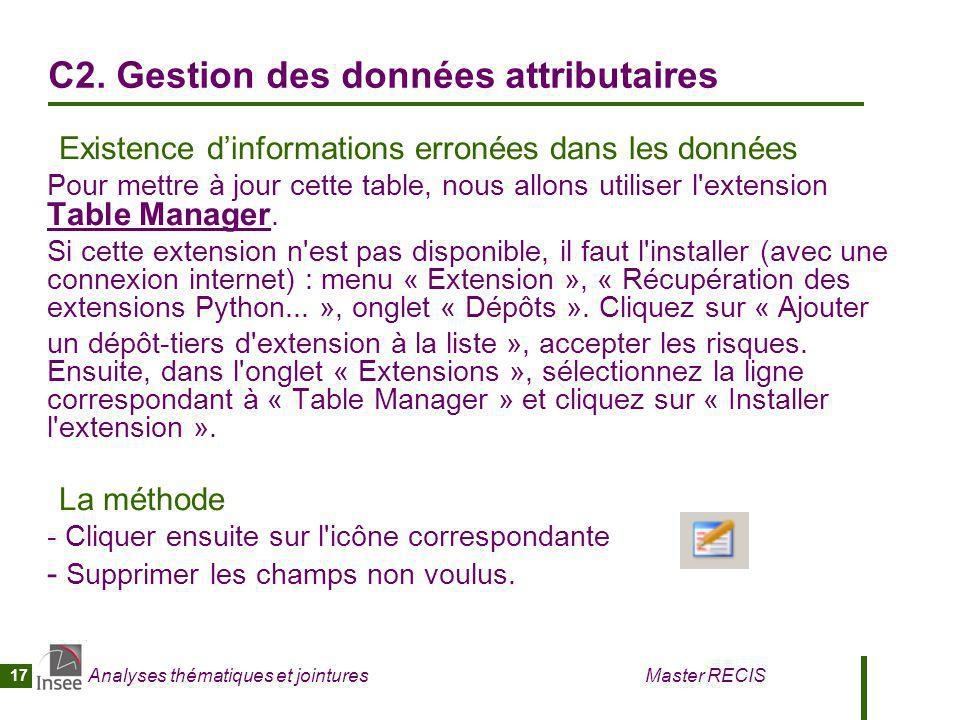 Analyses thématiques et jointures Master RECIS 17 C2. Gestion des données attributaires Existence dinformations erronées dans les données Pour mettre
