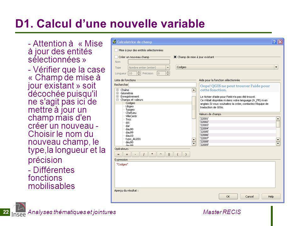 Analyses thématiques et jointures Master RECIS 22 D1. Calcul dune nouvelle variable - Attention à « Mise à jour des entités sélectionnées » - Vérifier