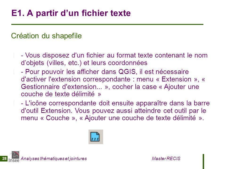 Analyses thématiques et jointures Master RECIS 28 E1. A partir dun fichier texte Création du shapefile - Vous disposez d'un fichier au format texte co