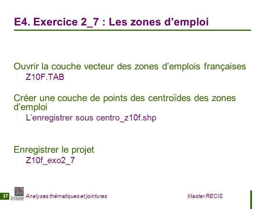 Analyses thématiques et jointures Master RECIS 37 E4. Exercice 2_7 : Les zones demploi Ouvrir la couche vecteur des zones demplois françaises Z10F.TAB