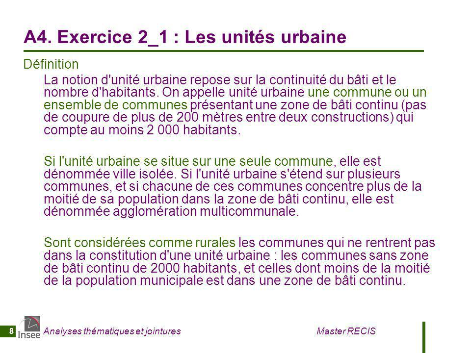 Analyses thématiques et jointures Master RECIS 8 A4. Exercice 2_1 : Les unités urbaine Définition La notion d'unité urbaine repose sur la continuité d