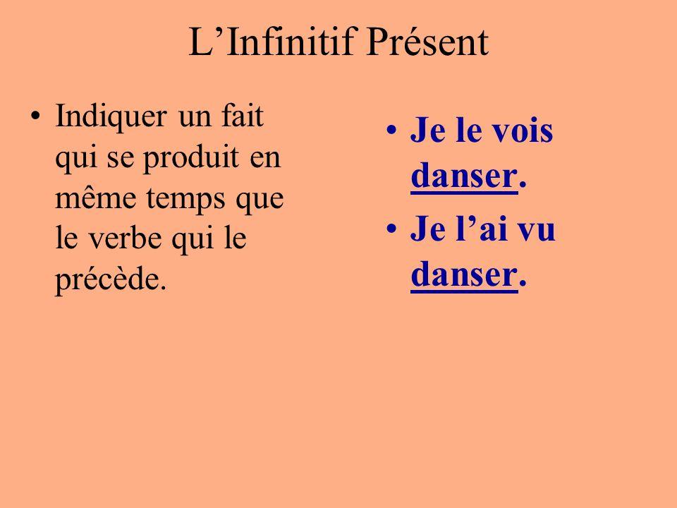 LInfinitif Présent Indiquer un fait qui se produit en même temps que le verbe qui le précède. Je le vois danser. Je lai vu danser.