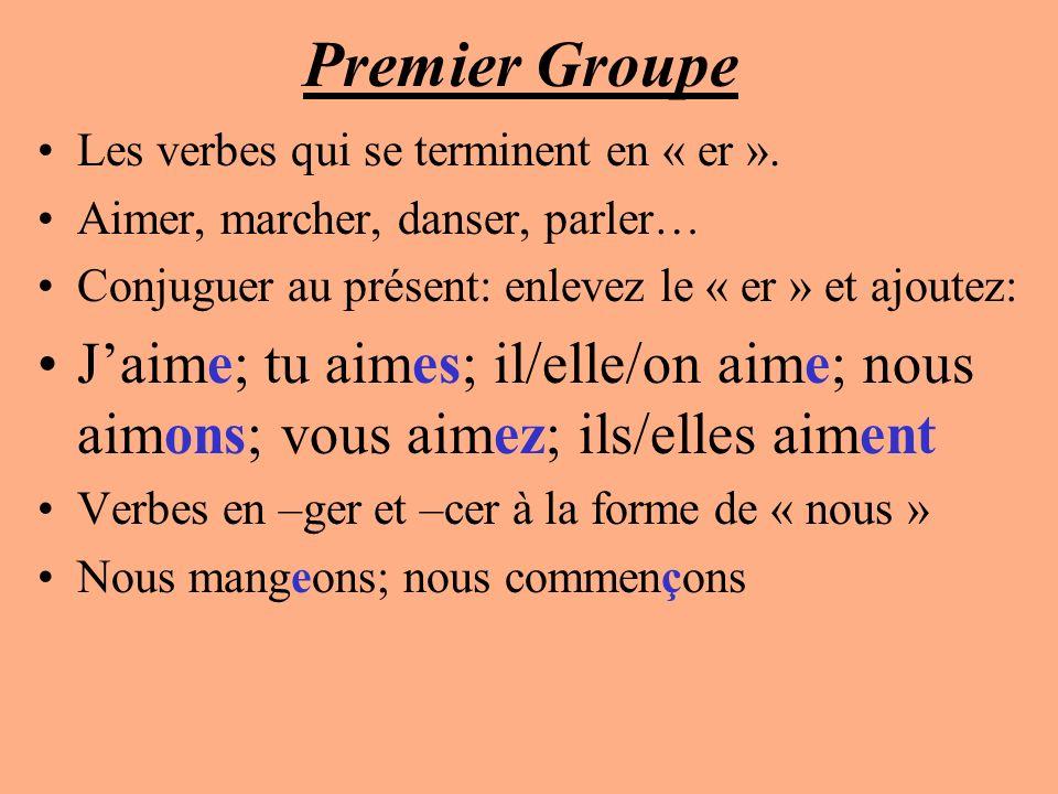 Premier Groupe Les verbes qui se terminent en « er ». Aimer, marcher, danser, parler… Conjuguer au présent: enlevez le « er » et ajoutez: Jaime; tu ai