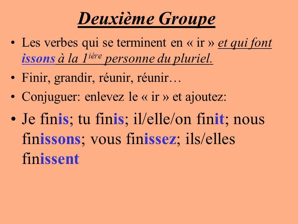 Deuxième Groupe Les verbes qui se terminent en « ir » et qui font issons à la 1 ière personne du pluriel. Finir, grandir, réunir, réunir… Conjuguer: e