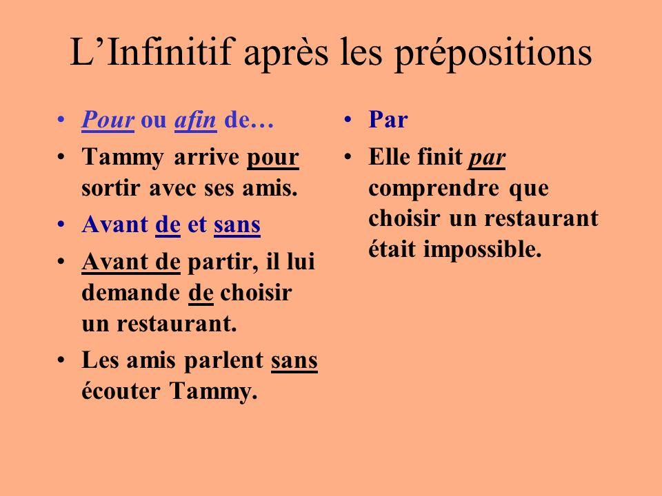 LInfinitif après les prépositions Pour ou afin de… Tammy arrive pour sortir avec ses amis. Avant de et sans Avant de partir, il lui demande de choisir