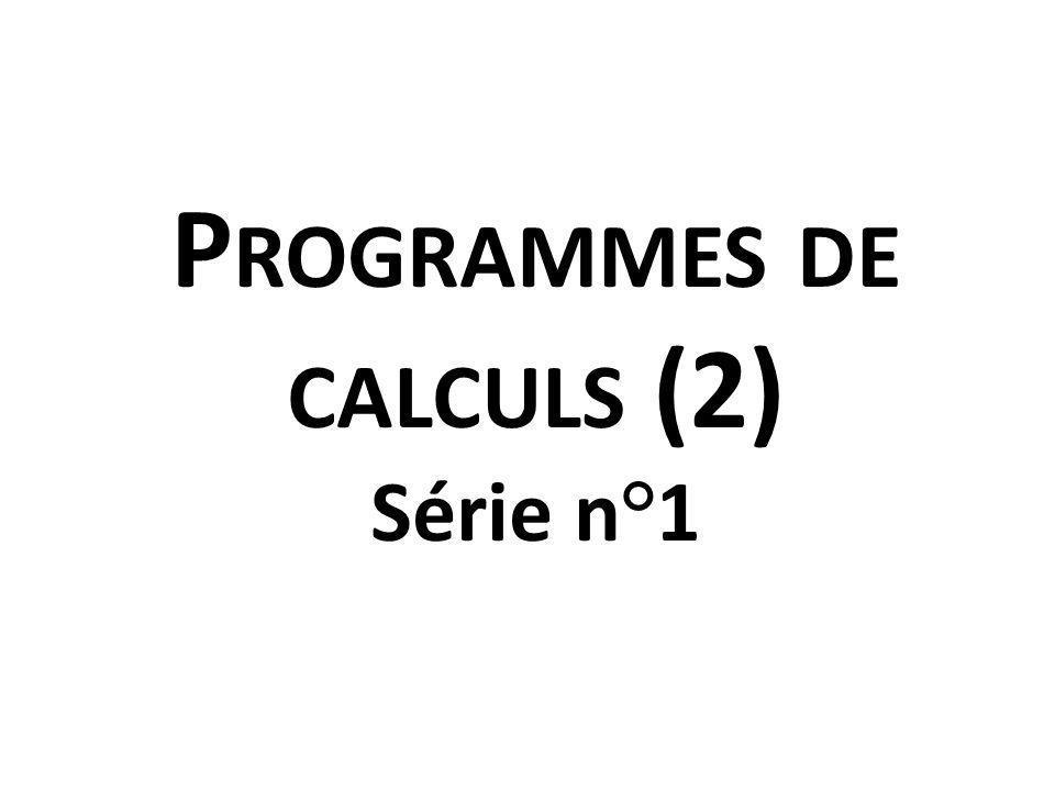 P ROGRAMMES DE CALCULS (2) Série n°1