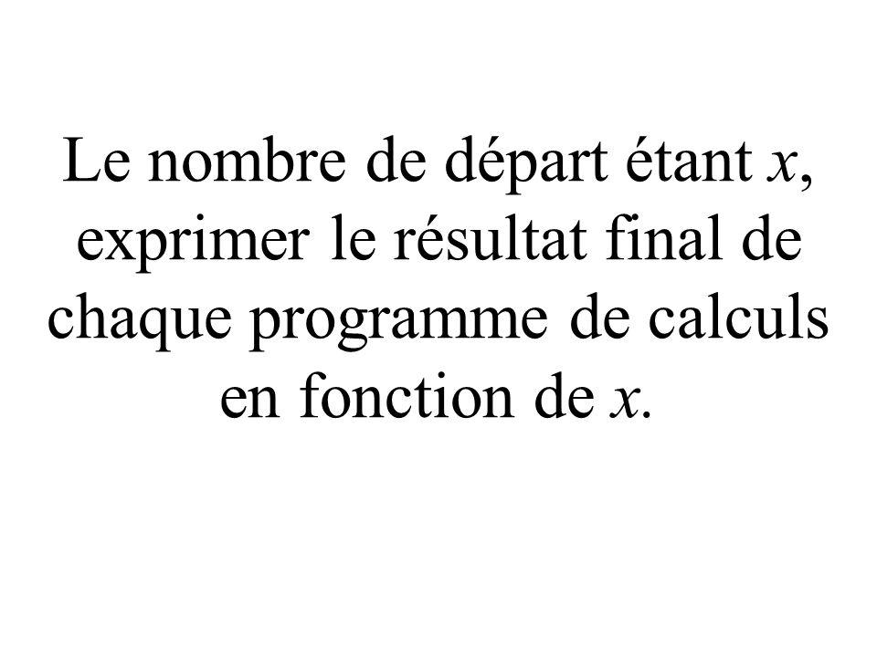 Choisir un nombre 4 Ajouter le double de 3 Diviser la somme par 2 Ajouter le carré du nombre choisi au départ