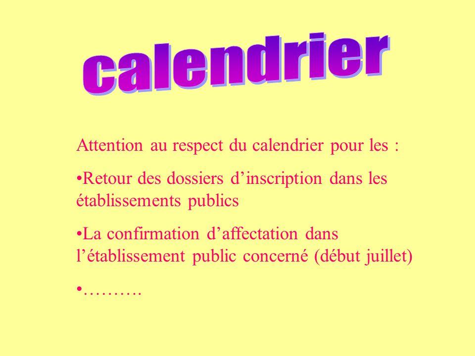 Attention au respect du calendrier pour les : Retour des dossiers dinscription dans les établissements publics La confirmation daffectation dans létablissement public concerné (début juillet) ……….