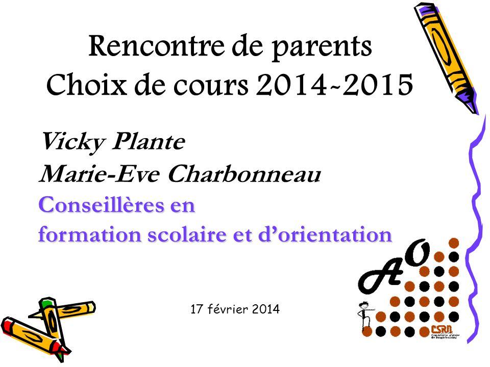 Vicky Plante Marie-Eve Charbonneau Conseillères en formation scolaire et dorientation Rencontre de parents Choix de cours 2014-2015 17 février 2014