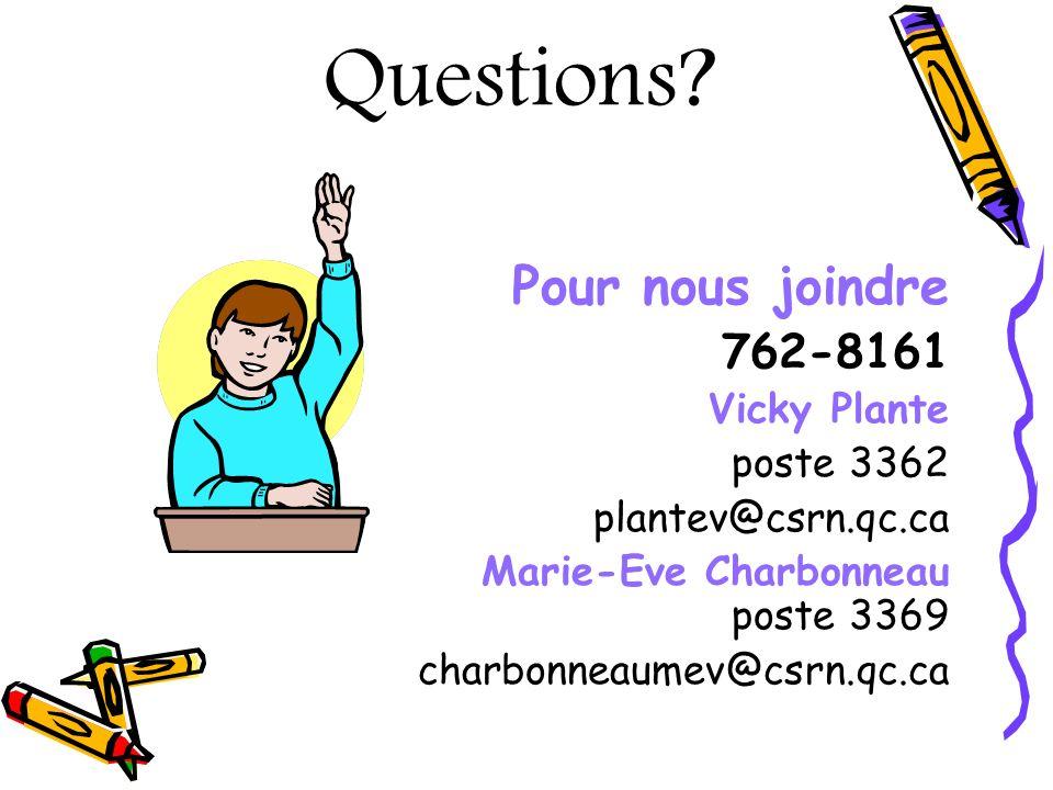 Questions? Pour nous joindre 762-8161 Vicky Plante poste 3362 plantev@csrn.qc.ca Marie-Eve Charbonneau poste 3369 charbonneaumev@csrn.qc.ca