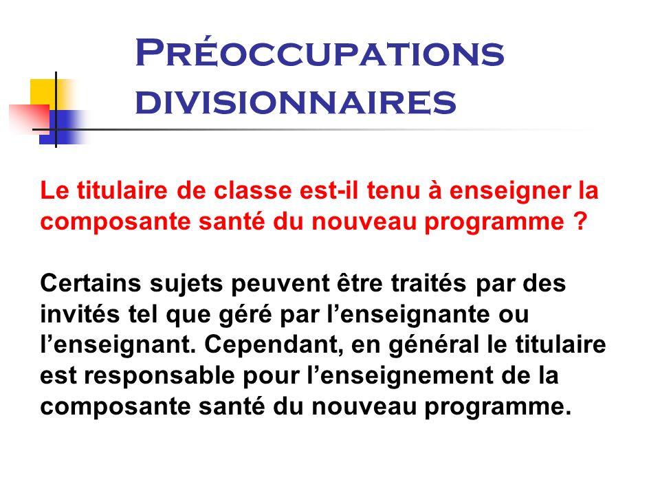 Préoccupations divisionnaires Le titulaire de classe est-il tenu à enseigner la composante santé du nouveau programme .