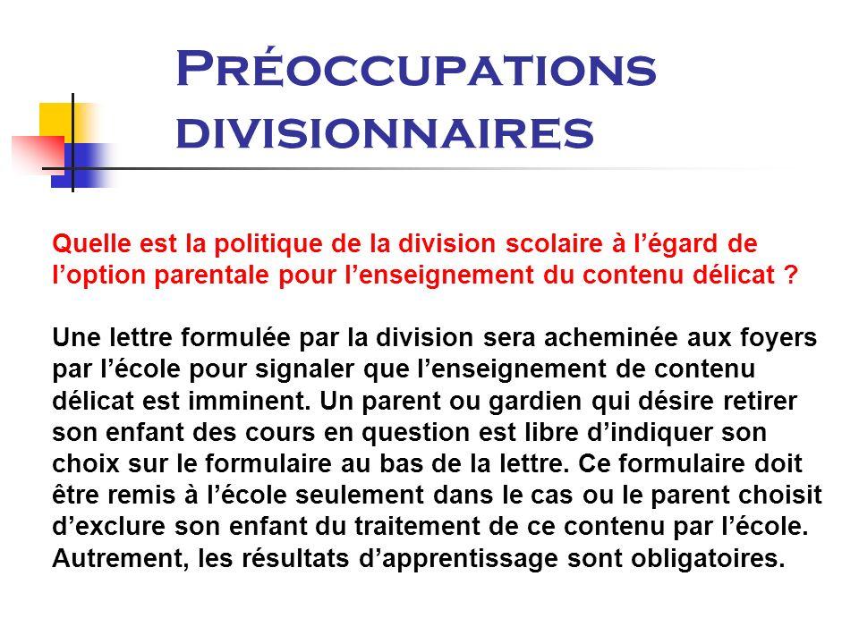 Préoccupations divisionnaires Quelle est la politique de la division scolaire à légard de loption parentale pour lenseignement du contenu délicat .