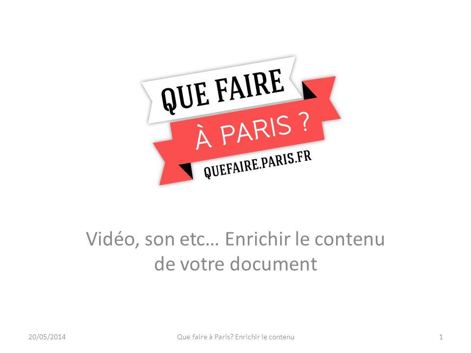 Vidéo, son etc… Enrichir le contenu de votre document 20/05/2014Que faire à Paris.