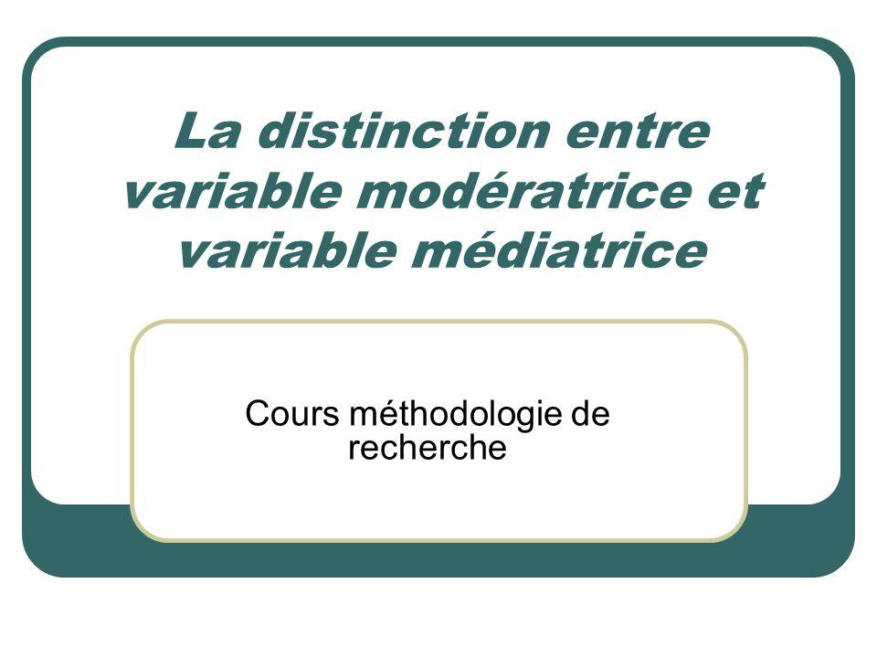 La distinction entre variable modératrice et variable médiatrice Cours méthodologie de recherche