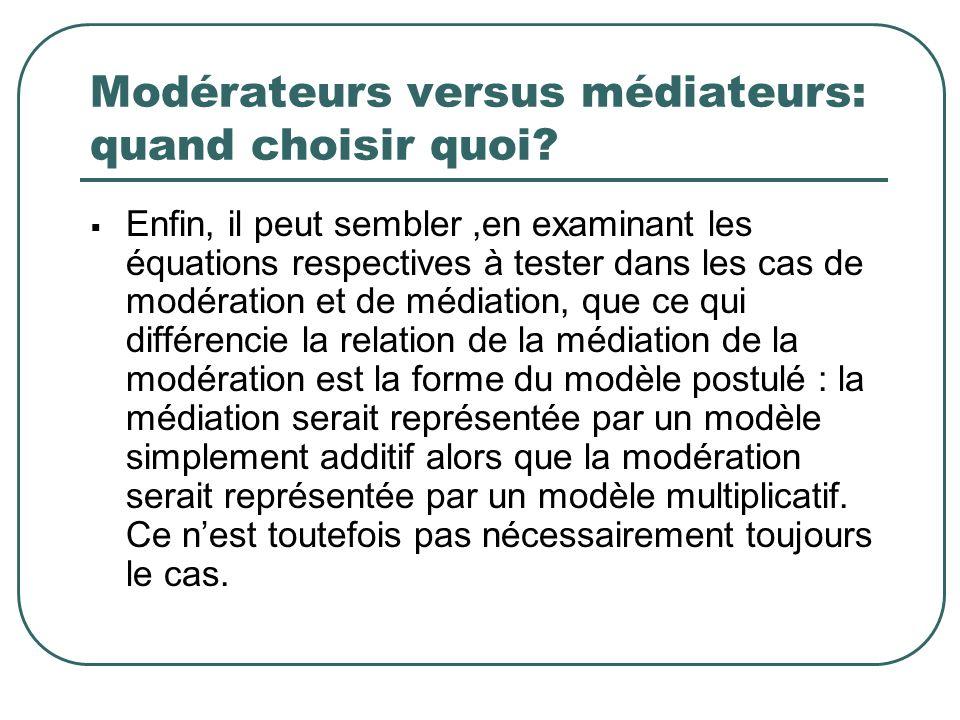 Modérateurs versus médiateurs: quand choisir quoi? Enfin, il peut sembler,en examinant les équations respectives à tester dans les cas de modération e