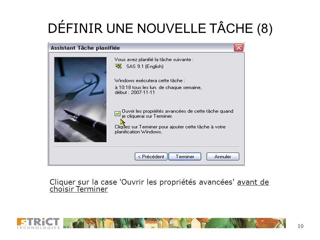9 DÉFINIR UNE NOUVELLE TÂCHE (7) Entrer le mot de passe d ouverture de session Windows.