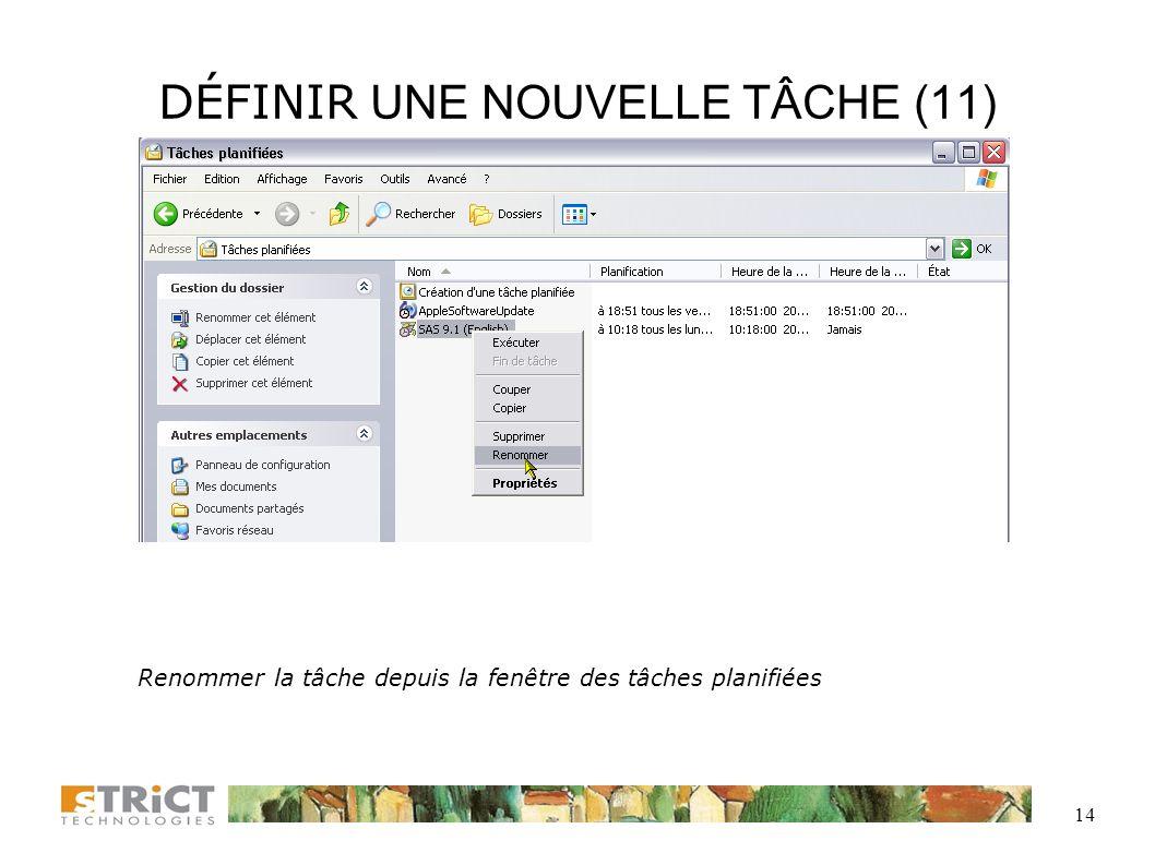 13 DÉFINIR UNE NOUVELLE TÂCHE (11) Cliquer sur OK et la tâche est définie Remarquez que le nom de la tâche porte le nom du logiciel SAS, on pourra la renommer depuis la fenêtre des tâches planifiées...