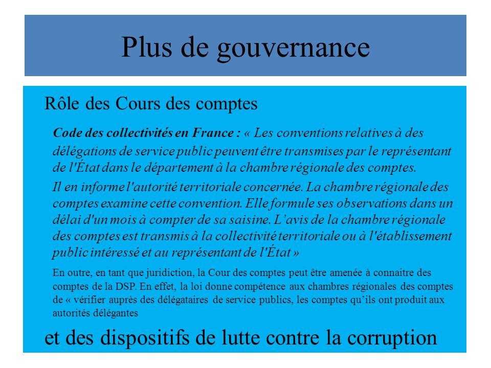 Plus de gouvernance Rôle des Cours des comptes Code des collectivités en France : « Les conventions relatives à des délégations de service public peuvent être transmises par le représentant de l État dans le département à la chambre régionale des comptes.