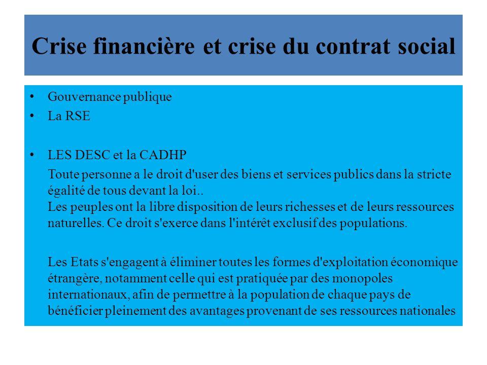 Crise financière et crise du contrat social Gouvernance publique La RSE LES DESC et la CADHP Toute personne a le droit d user des biens et services publics dans la stricte égalité de tous devant la loi..