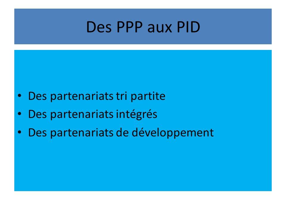 Des PPP aux PID Des partenariats tri partite Des partenariats intégrés Des partenariats de développement
