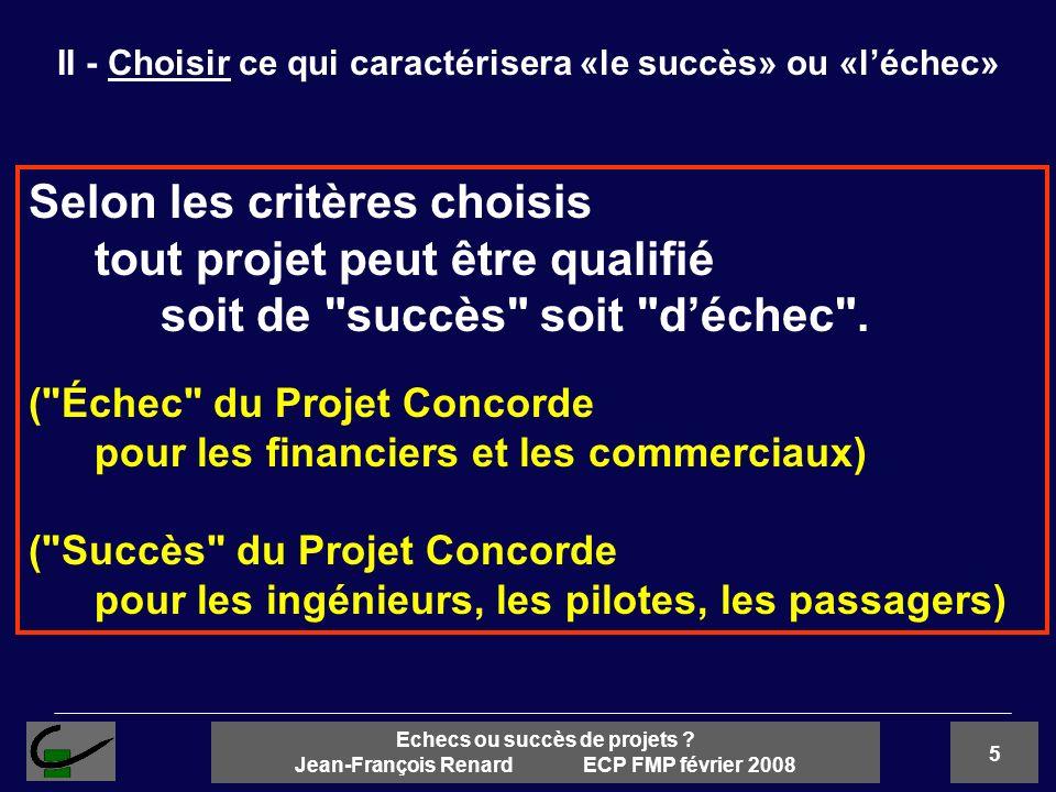 5 Echecs ou succès de projets ? Jean-François Renard ECP FMP février 2008 Selon les critères choisis tout projet peut être qualifié soit de
