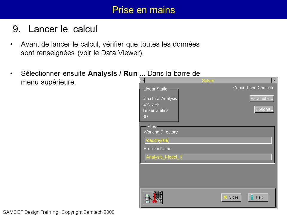 SAMCEF Design Training - Copyright Samtech 2000 Prise en mains Avant de lancer le calcul, vérifier que toutes les données sont renseignées (voir le Data Viewer).