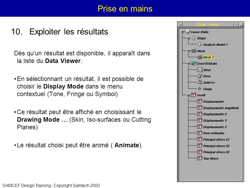 SAMCEF Design Training - Copyright Samtech 2000 Prise en mains Dès quun résultat est disponible, il apparaît dans la liste du Data Viewer.