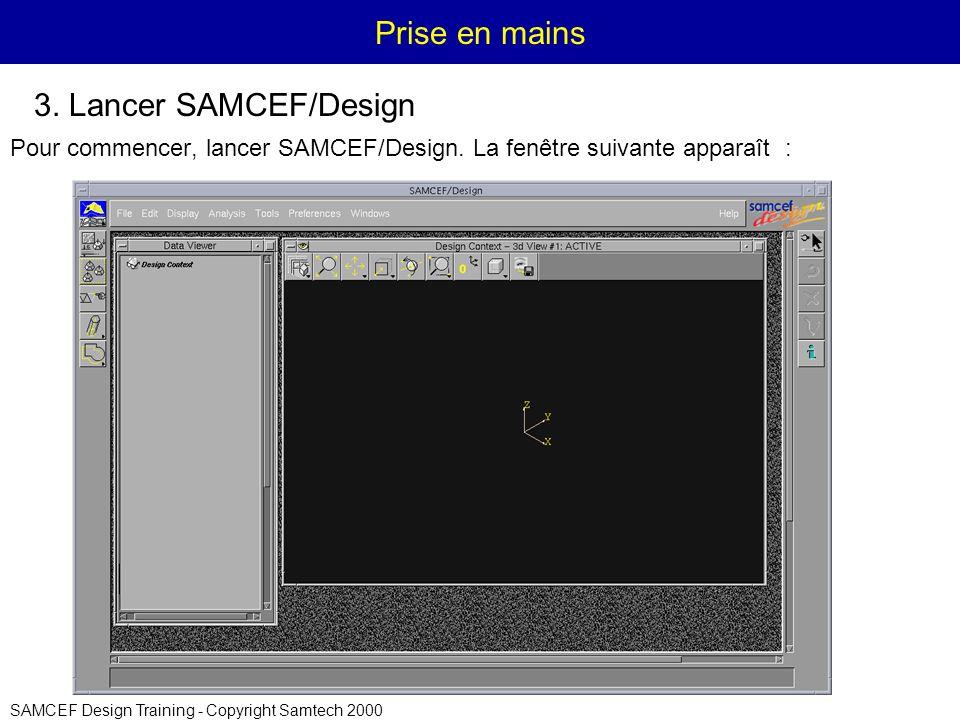 SAMCEF Design Training - Copyright Samtech 2000 Prise en mains Pour commencer, lancer SAMCEF/Design.