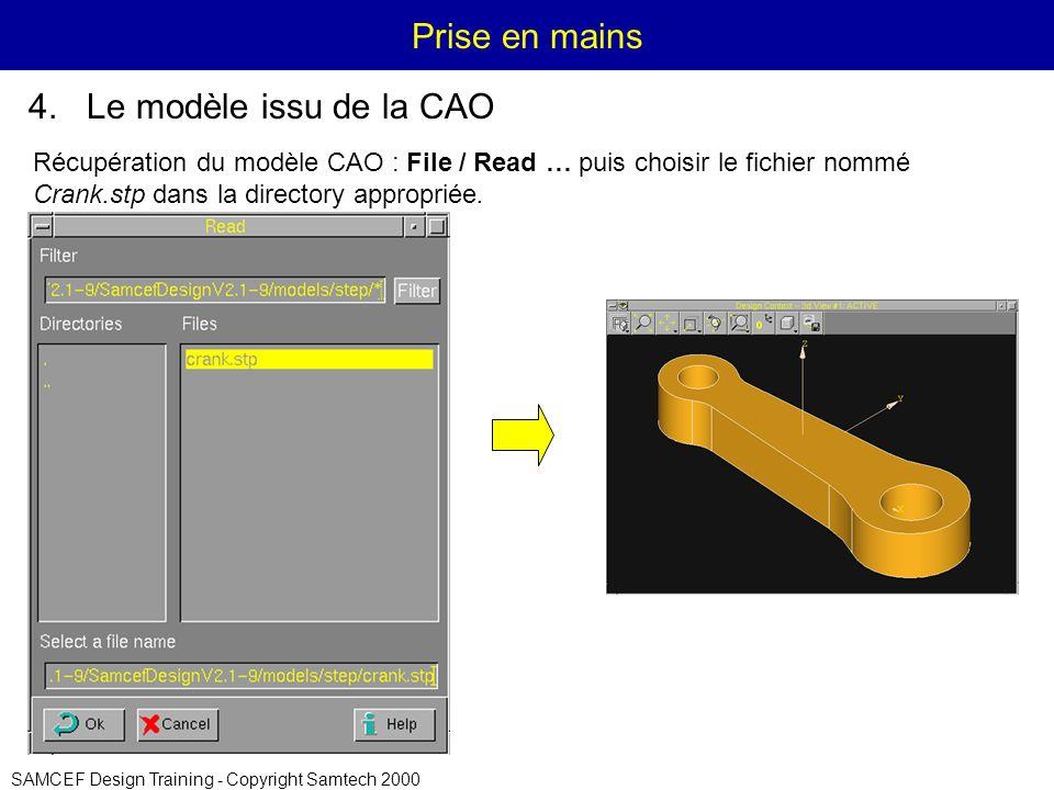 SAMCEF Design Training - Copyright Samtech 2000 Prise en mains Récupération du modèle CAO : File / Read … puis choisir le fichier nommé Crank.stp dans la directory appropriée.