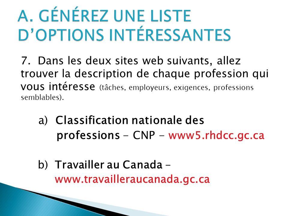 7. Dans les deux sites web suivants, allez trouver la description de chaque profession qui vous intéresse (tâches, employeurs, exigences, professions